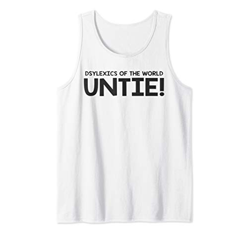 Dyslexics Of The World Untie T Shirt Tank Top (Dyslexics Of The World Untie T Shirt)