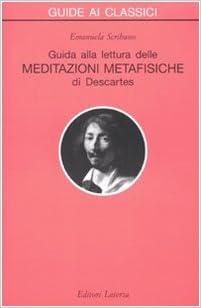 Emanuela Scribano - Guida alla lettura delle «Meditazioni metafisiche» di Descartes (2010)