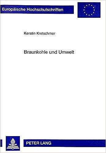 Book Braunkohle Und Umwelt: Zur Geschichte Des Nordwestsaechsischen Kohlenreviers (1900-1945) (Europaeische Hochschulschriften / European University Studie)