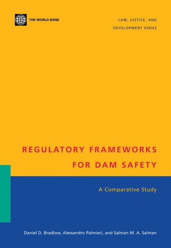 Regulatory Frameworks for Dam Safety: A Comparative Study (Law, Justice, and Development Series) (Legal Environment Business Law And Business Entities)