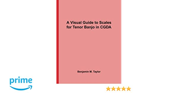 A Visual Guide to Scales for Tenor Banjo in CGDA: A Reference Text for Classical, Modal, Blues, Jazz