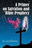 A Primer on Salvation and Bible Prophecy, Larry Alavezos, 1572586400