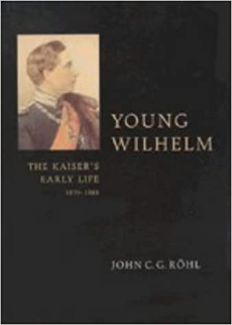 Young Wilhelm: The Kaiser's Early Life, 1859-1888