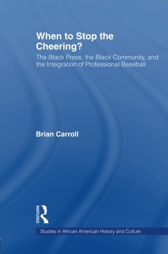 Search : When to Stop the Cheering?: The Black Press, the Black Community, and the Integration of Professional Baseball (Studies in African American History and Culture)