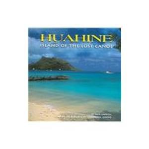 Huahine: Island of the Lost Canoe