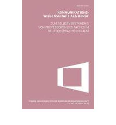 Kommunikationswissenschaft als Beruf. Zum Selbstverst?ndnis von Professoren des Faches im deutschsprachigen Raum (Paperback)(German) - Common