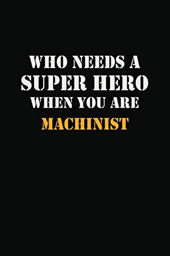 Superhero Writing Prompts (Who Needs  A Super Hero When You Are   Machinist: Career Notebook 6X9 120 pages Writing)