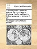 A Journey from London to Genoa, Through England, Portugal, Spain, and France In, Giuseppe Marco Antonio Baretti, 1140692941