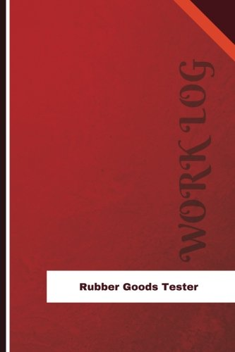 Download Rubber Goods Tester Work Log: Work Journal, Work Diary, Log - 126 pages, 6 x 9 inches (Orange Logs/Work Log) PDF
