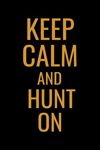 """Keep Calm and Hunt On: Hunting Log Book Journal 