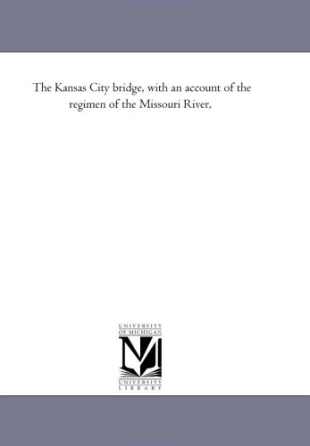 Download The Kansas City bridge, with an account of the regimen of the Missouri River, ebook