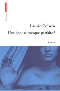 Une épouse presque parfaite!, Colwin, Laurie