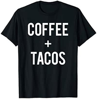 Funny Love Coffee And Tacos Run On Caffeine Drink Lover Gift T-Shirt