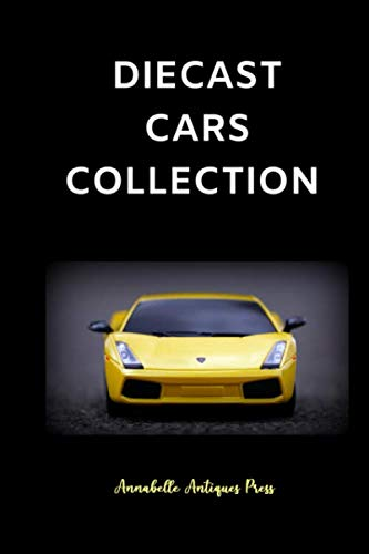 Diecast Cars Collection: Die-Cast Collectables Logbook Appreciation Gift