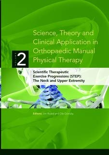 (Science, Theory and Clinical Application in Orthopaedic Manual Physical Therapy: Scientific Therapeutic Exercise Progressions (STEP): The Neck and Upper Extremity)