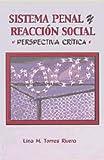 El Sistema Penal y Reaccion Social, Lina M. Torres Rivera, 0929441621