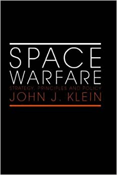 Space Warfare: Strategy, Principles and Policy (Space Power and Politics)