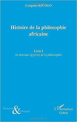 Histoire De La Philosophie Africaine Livre I Le Berceau