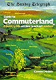 """Sunday Telegraph"" Guide to Commuterland: Country Life within Reach of London"