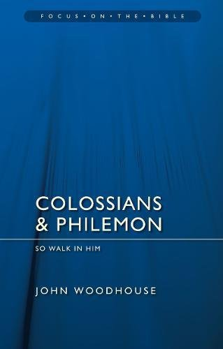 Colossians & Philemon: So Walk In Him (Focus on the Bible) ebook