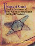 Visions of Sound : Musical Instruments of First Nation Communities in Northeastern America, Diamond, Beverley and Cronk, M. Sam, 0226144755