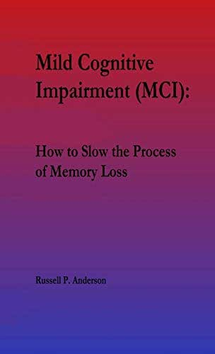 For Beginners, Mild Cognitive Impairment (MCI): : How to Slow the Process of Memory Loss
