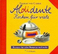 Aldidente - Kochen für viele: Rezepte für zehn Hungrige und mehr. Partys preiswert wie noch nie
