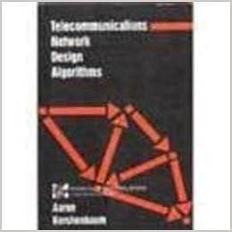 Telecommunications Network Design Algorithms: Aaron Kershenbaum