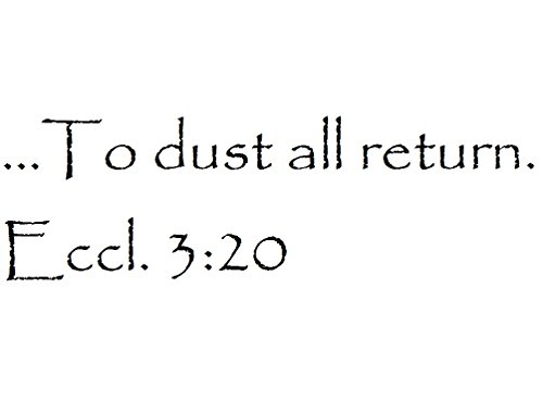 Tapestry Of Truth - Ecclesiastes 3:20 - TOT11908 - Wall and Home Scripture, Lettering, Quotes, Images, Stickers, Decals, Art, and More! - ...to dust All Return. Eccl. 3:20 (Ashes To Ashes Dust To Dust Scripture)