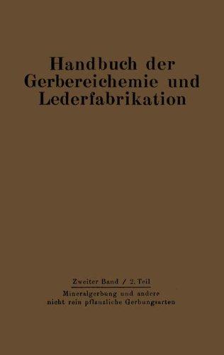 Mineralgerbung und andere nicht rein pflanzliche Gerbungsarten (Handbuch der Gerbereichemie und Lederfabrikation) (German Edition)