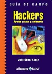 Guia de Campo Hackers, Aprender a Atacar y a Defenderte (Spanish Edition) pdf