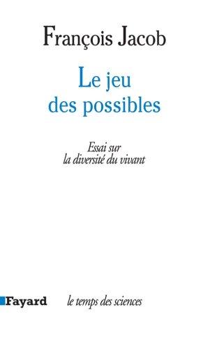 François Jacob - Le jeu des possibles. Essai sur la diversité du vivant