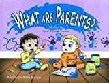 """""""What Are Parents?"""", Susan Fox-Lee and Kyme Fox-Lee, 0975369903"""