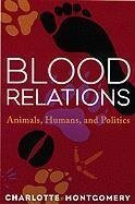Read Online Blood Relations: Animals, Humans, and Politics by Montgomery, Charlotte (September 15, 2000) Paperback PDF