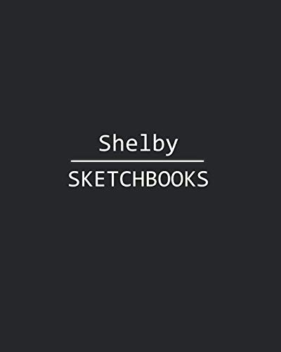 Matte Shelby Black - Shelby Sketchbook: 140 Blank Sheet 8x10 inches for Write, Painting, Render, Drawing, Art, Sketching and Initial name on Matte Black Color Cover , Shelby Sketchbook