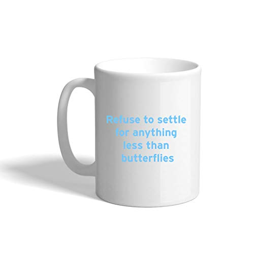 Light Blue Refuse To Settle For Anything Less Than Butterflies Ceramic Coffee Cup White Mug (Refuse To Settle For Anything Less Than Butterflies)