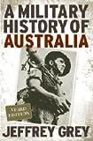 A Military History of Australia, Jeffrey Grey, 0521875234