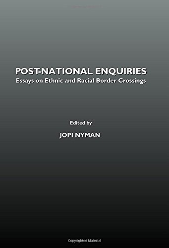 Post-National Enquiries: Essays on Ethnic and Racial Border Crossings