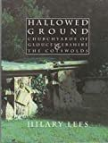 Front cover for the book Hallowed Ground: Churchyards of Gloucestershire and the Cotswolds by Hilary Lees