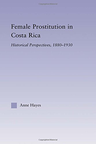 Female Prostitution in Costa Rica: Historical Perspectives, 1880-1930 (Latin American Studies: Social Sciences & Law)