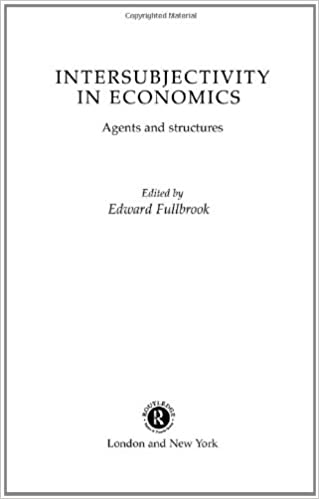 Intersubjectivity in Economics: Agents and Structures (Economics as Social Theory)
