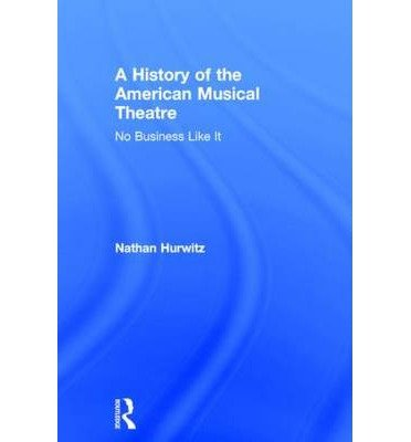 [(A History of US Musical Theatre)] [Author: Nathan Hurwitz] published on (July, 2014) pdf epub