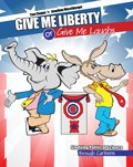 Give Me Liberty or Give Me Laughs : Studying Political Science Through Cartoons, Cioppa, Thomas and Moschberger, Jonathan, 1465201866