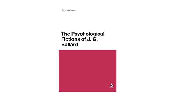 Psychological Fictions of J.G. Ballard (Continuum Literary Studies)