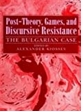 Post-Theory, Games, and Discursive Resistance : The Bulgarian Case, Alexander Kiossev, 0791423573