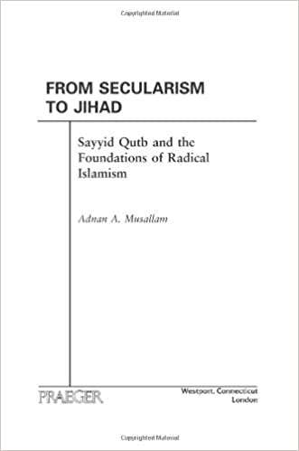 From secularism to jihad: sayyid qutb and the foundations of.
