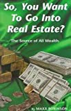 img - for So, You Want to Go Into Real Estate?: The Source of All Wealth book / textbook / text book
