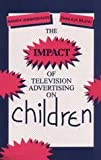 The Impact of Television Advertising on Children, Unnikrishnan, Namita and Bajpai, Shailaja, 0803992432