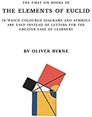 The First Six Books of the Elements of Euclid: With Coloured Diagrams and Symbols