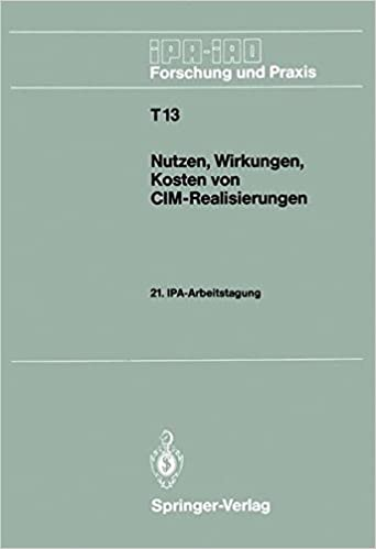 Nutzen, Wirkungen, Kosten von CIM-Realisierungen: 21. IPA-Arbeitstagung, 5./6. September 1989 in Stuttgart (IPA-IAO - Forschung und Praxis Tagungsberichte) (German Edition)